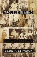 Trouble in Mind Black Southerners in the Age of Jim Crow