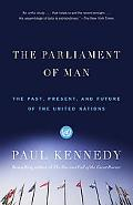 Parliament of Man The Past, Present, and Future of the United Nations