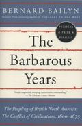 Barbarous Years : The Peopling of British North America--The Conflict of Civilizations, 1600...