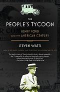 People's Tycoon Henry Ford And the American Century