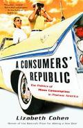 Consumer's Republic The Politics of Mass Consumption in Postwar America