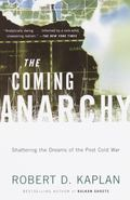Coming Anarchy Shattering the Dreams of the Post Cold War