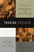 Trading Twelves The Selected Letters of Ralph Ellison and Albert Murray