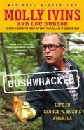 Bushwhacked Life in George W. Bush's America