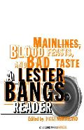 Main Lines, Blood Feasts, and Bad Taste A Lester Bangs Reader