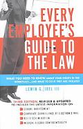 Every Employee's Guide to the Law What You Need to Know About Your Rights in the Workplace-A...