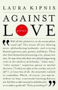 Against Love A Polemic