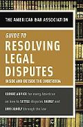 American Bar Association Guide to Resolving Legal Disputes Inside And Outside the Courtroom