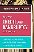 American Bar Association Guide to Credit and Bankruptcy, Second Edition: Everything You Need...