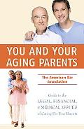 You and Your Aging Parents: The American Bar Association Guide to Legal, Financial, and Heal...