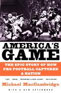 America's Game The Epic Story Of How Pro Football Captured A Nation