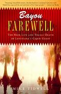 Bayou Farewell The Rich Life and Tragic Death of Louisiana's Cajun Coast