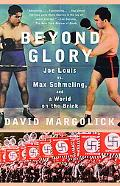 Beyond Glory Joe Louis Vs. Max Schmeling, And a World on the Brink