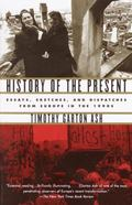 History of the Present Essays, Sketches, and Dispatches from Europe in the 1990s