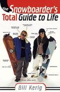 Snowboarder's Total Guide to Life - William Kerig - Paperback