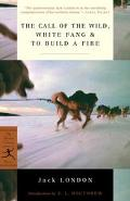 Call of the Wild, White Fang, & to Build a Fire White Fang ; & to Build a Fire
