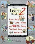 Learn2 Guide: Burp a Baby, Carve a Turkey, and 108 Other Things you Should Know How to Do - ...