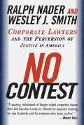 No Contest Corporate Lawyers and the Perversion of Justice in America