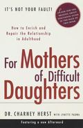 For Mothers of Difficult Daughters How to Enrich and Repair the Relationship in Adulthood
