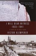 I Will Bear Witness A Diary of the Nazi Years 1933-1941
