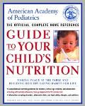 American Academy of Pediatrics Guide to Your Childs Nutrition Making Peace at the Table and ...