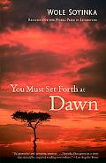 You Must Set Forth at Dawn A Memoir