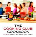 Cooking Club Cookbook Six Friends Show You How to Bake, Broil, and Bond