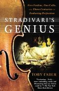 Stradivari's Genius Five Violins, One Cello, and Three Centuries of Enduring Perfection