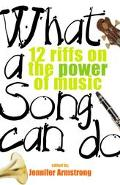 What a Song Can Do 12 Riffs on the Power of Music