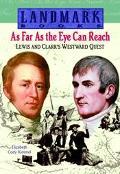 As Far As the Eye Can Reach Lewis and Clark's Westward Quest