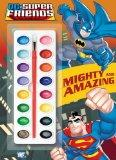 Mighty and Amazing (DC Super Friends) (Deluxe Paint Box Book)
