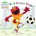 Elmo's World: Be a Soccer Player! (Sesame Street(R) Elmos World(TM))