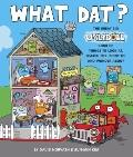 What Dat? The Great Big Ugly Book of Things to Look at, Search for, Point to, and Wonder Abo...