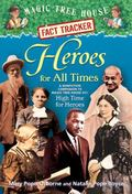 Magic Tree House Fact Tracker #28: Heroes for All Times : A Nonfiction Companion to Magic Tr...