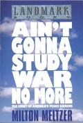 Ain't Gonna Study War No More The Story of America's Peace Seekers