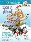 Ice Is Nice!: All About the North and South Poles (Cat in the Hat's Learning Library)