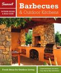 Sunset Outdoor Design and Build Guide : Barbecues and Outdoor Kitchens - Fresh Ideas for Out...