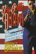 You Gotta Believe!: The Inspiring Life Story of a True American Hero - Drew T. Brown - Paper...