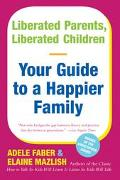 Liberated Parents, Liberated Children Your Guide to a Happier Family