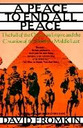 Peace to End All Peace: The Fall of the Ottoman Empire and the Creation of the Modern Middle...