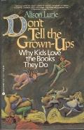 Don't Tell the Grown-Ups: Why Kids Love the Books They Do - Alison Lurie - Paperback
