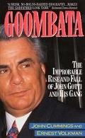 Goombata The Improbable Rise and Fall of John Gotti and His Gang