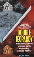 Double Jeopardy An Electrifying True Story of Senseless Cruelty, Murderous Rage, and Justice...