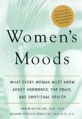 Women's Moods What Every Woman Must Know About Hormones, the Brain, and Emotional Health