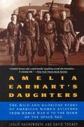 Amelia Earhart's Daughters The Wild and Glorious Story of American Women Aviators from World...