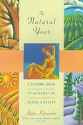 Natural Year: A Seasonal Guide to Alternative Health and Beauty