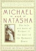 Michael and Natasha The Life and Love of Michael Ii, the Last of the Romanov Tsars
