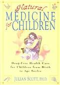 Natural Medicine for Children Drug-Free Health Care for Children from Birth to Age Twelve  A...