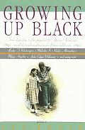 Growing Up Black From Slave Days to the Present-25 African-Americans Reveal the Trials and T...