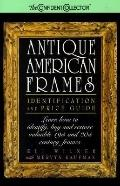 Antique American Frames Identification and Price Guide  Learn How to Identify, Buy and Resto...